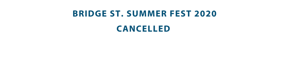 Bridge St. Summer Fest 2020 Cancelled